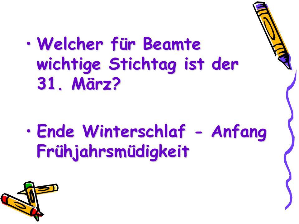 Welcher für Beamte wichtige Stichtag ist der 31. März
