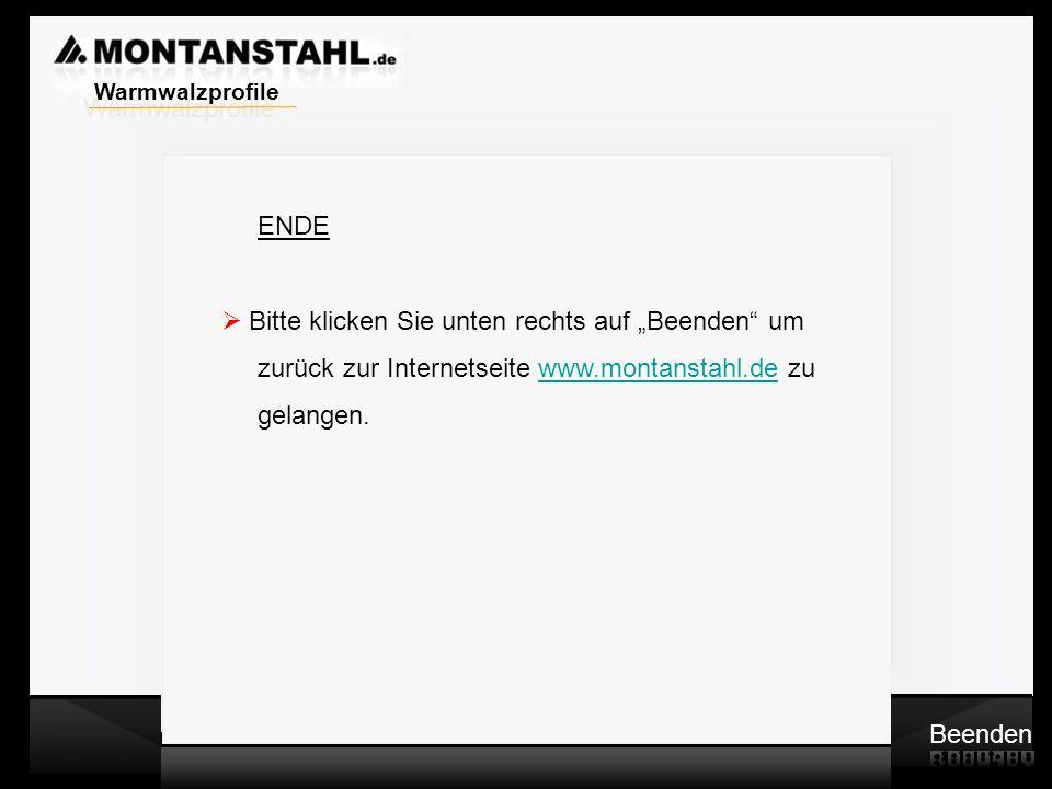 """Warmwalzprofile ENDE. Bitte klicken Sie unten rechts auf """"Beenden um. zurück zur Internetseite www.montanstahl.de zu."""