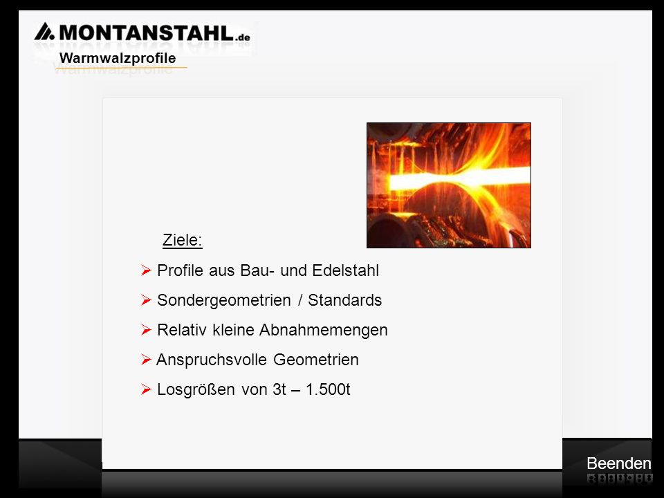 c Warmwalzprofile. Ziele: Profile aus Bau- und Edelstahl. Sondergeometrien / Standards. Relativ kleine Abnahmemengen.