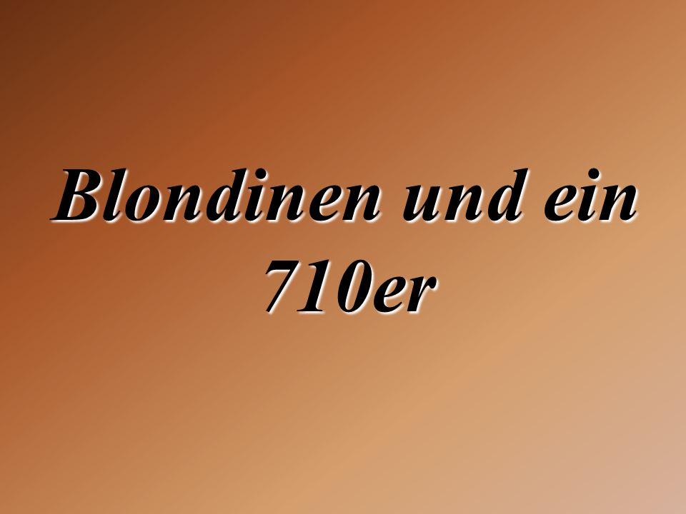 Blondinen und ein 710er