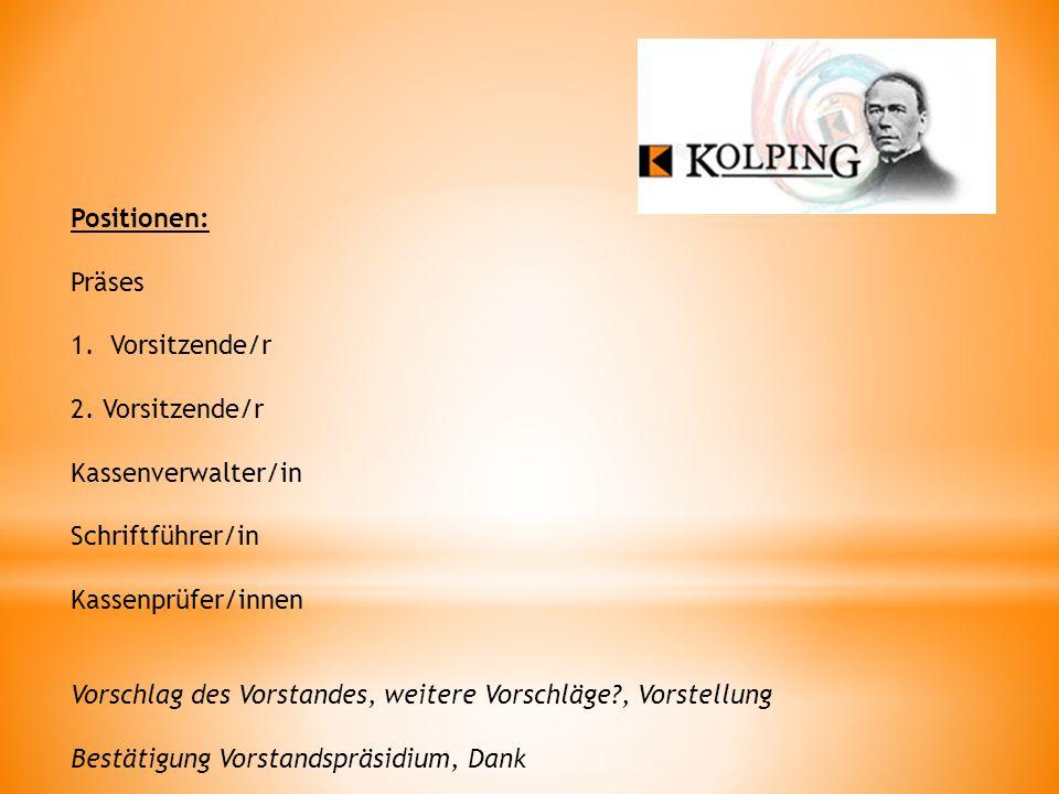 Positionen: Präses. Vorsitzende/r. 2. Vorsitzende/r. Kassenverwalter/in. Schriftführer/in. Kassenprüfer/innen.