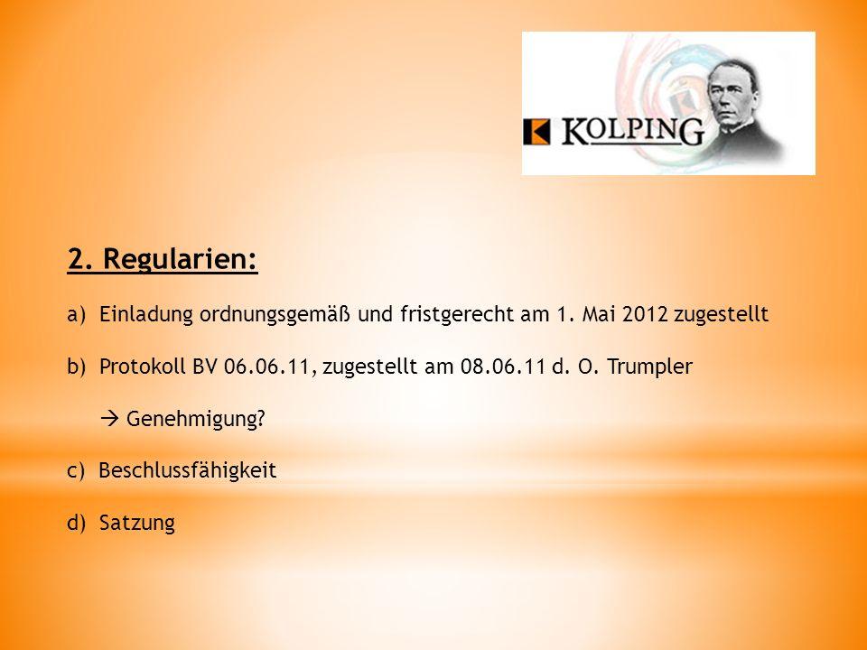 2. Regularien: Einladung ordnungsgemäß und fristgerecht am 1. Mai 2012 zugestellt. Protokoll BV 06.06.11, zugestellt am 08.06.11 d. O. Trumpler.