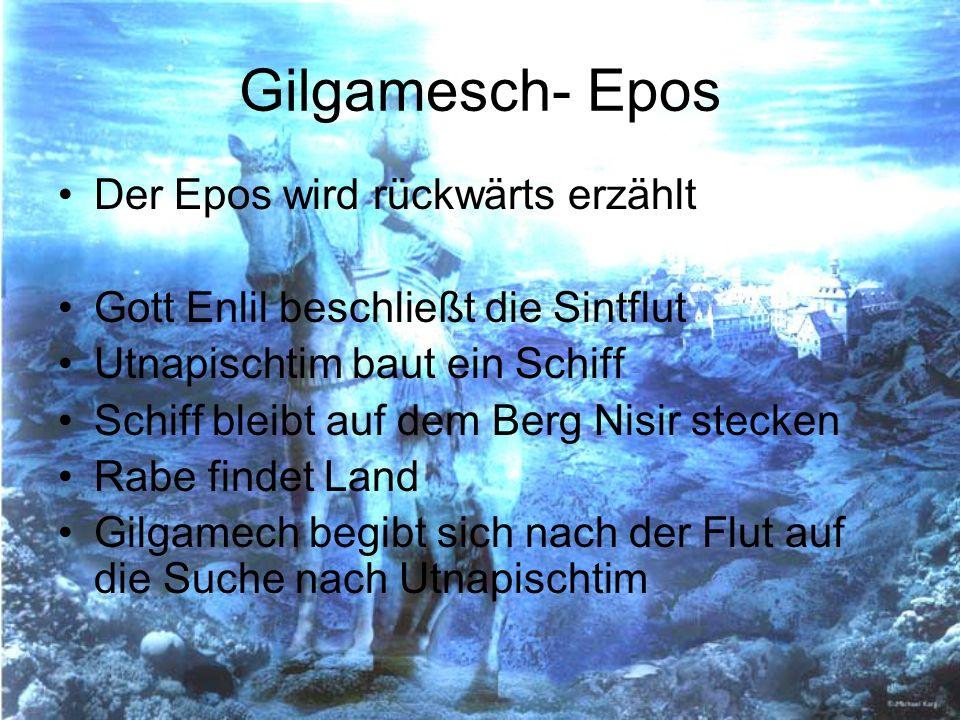 Gilgamesch- Epos Der Epos wird rückwärts erzählt