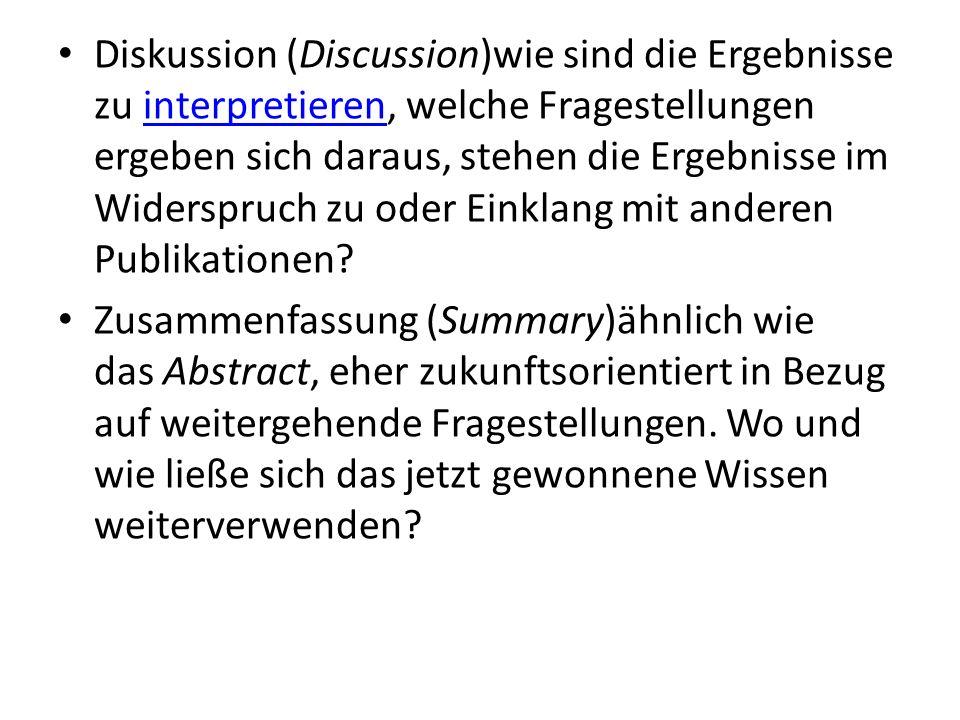 Diskussion (Discussion)wie sind die Ergebnisse zu interpretieren, welche Fragestellungen ergeben sich daraus, stehen die Ergebnisse im Widerspruch zu oder Einklang mit anderen Publikationen