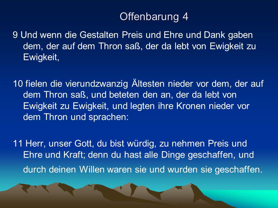 Offenbarung 4 9 Und wenn die Gestalten Preis und Ehre und Dank gaben dem, der auf dem Thron saß, der da lebt von Ewigkeit zu Ewigkeit,