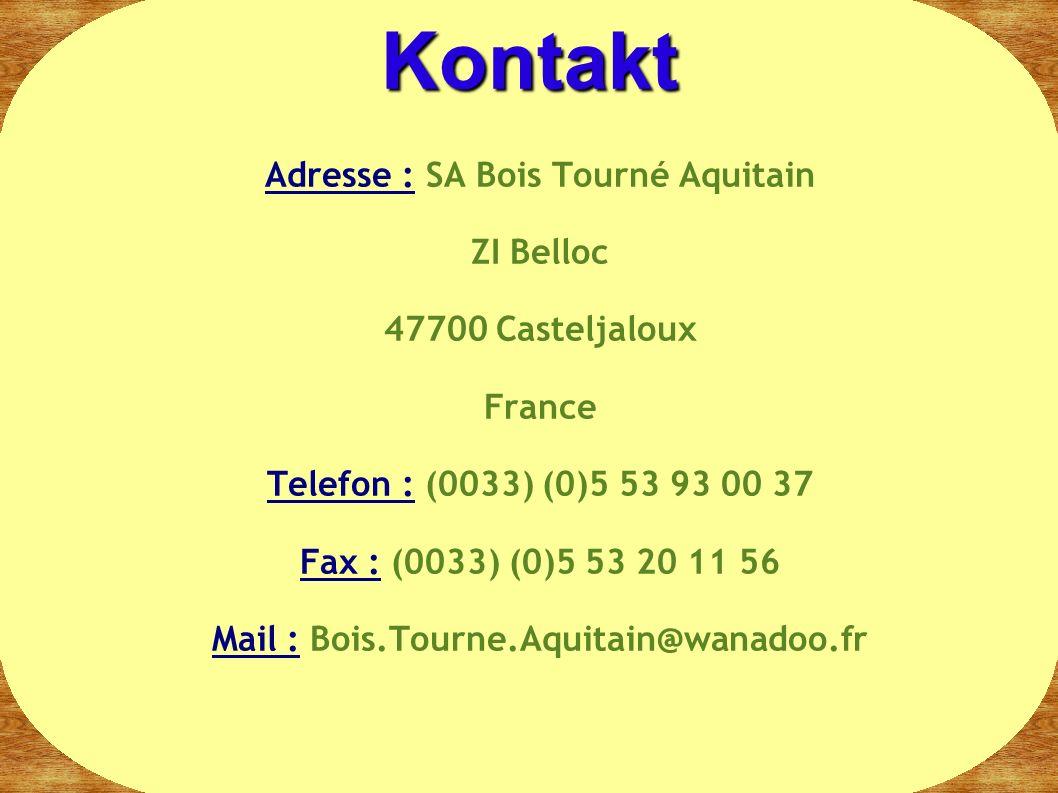Kontakt Adresse : SA Bois Tourné Aquitain ZI Belloc 47700 Casteljaloux