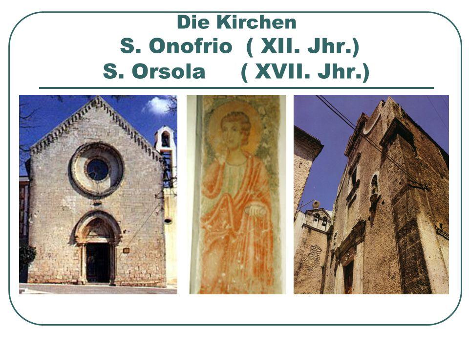 Die Kirchen S. Onofrio ( XII. Jhr.) S. Orsola ( XVII. Jhr.)