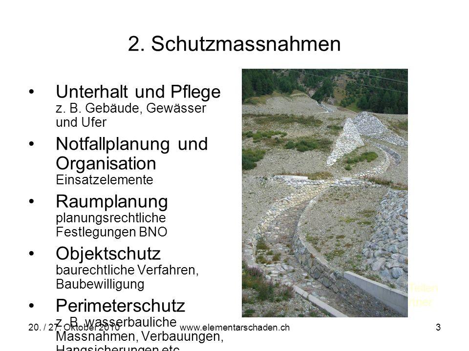 2. Schutzmassnahmen Unterhalt und Pflege z. B. Gebäude, Gewässer und Ufer. Notfallplanung und Organisation Einsatzelemente.