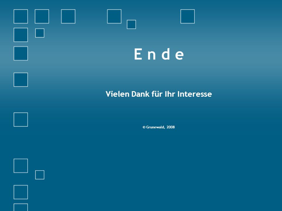 E n d e Vielen Dank für Ihr Interesse © Grunewald, 2008