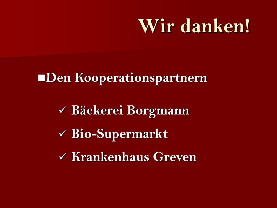 Wir danken! Den Kooperationspartnern Bäckerei Borgmann Bio-Supermarkt