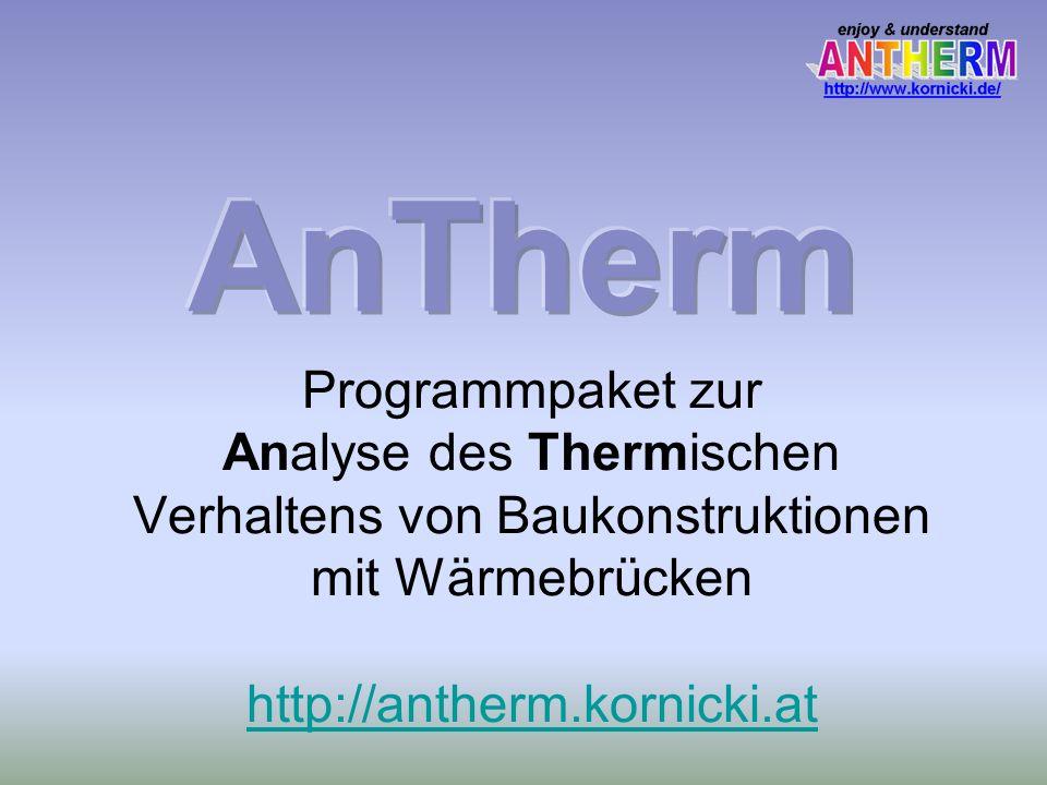 AnTherm Programmpaket zur Analyse des Thermischen Verhaltens von Baukonstruktionen mit Wärmebrücken http://antherm.kornicki.at.