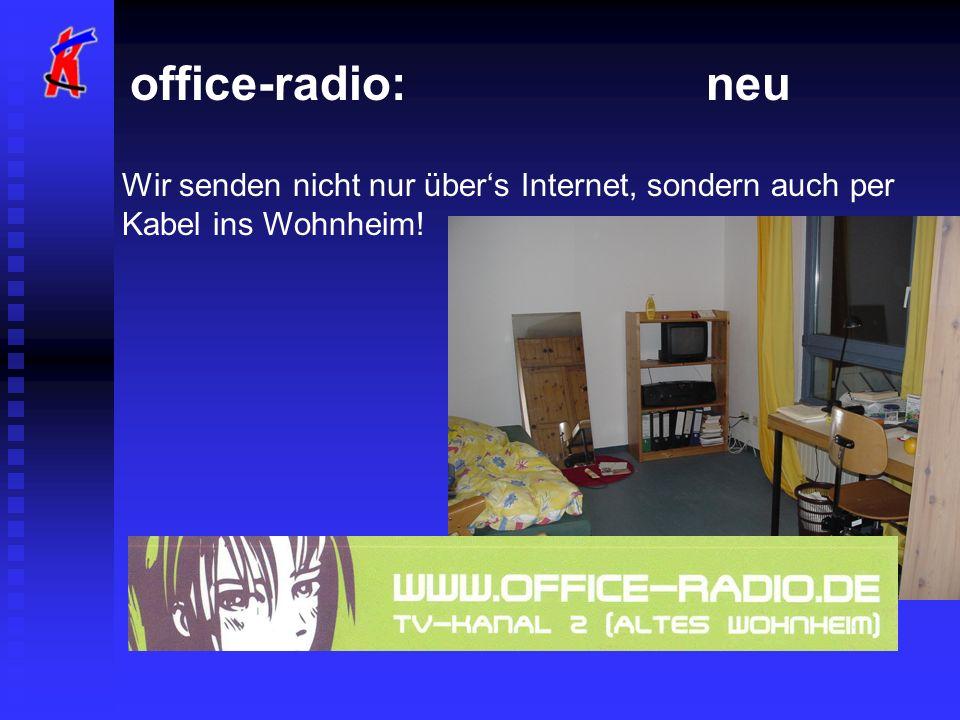 office-radio: neu Wir senden nicht nur über's Internet, sondern auch per Kabel ins Wohnheim!