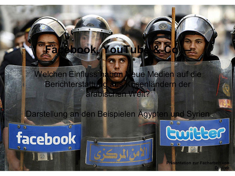 Facebook, YouTube & Co. – Welchen Einfluss haben Neue Medien auf die Berichterstattung aus Krisenländern der arabischen Welt Darstellung an den Beispielen Ägypten und Syrien