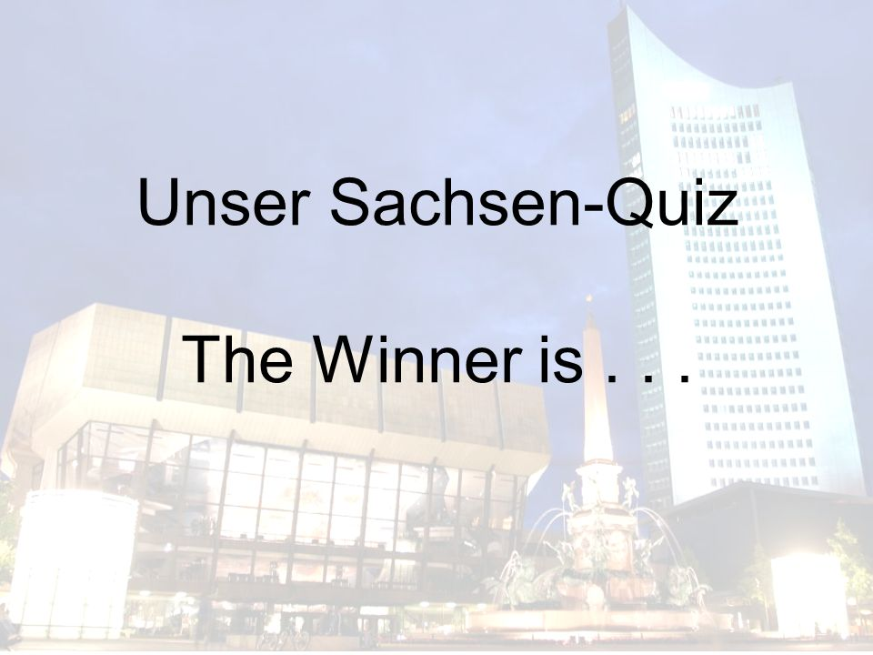 Unser Sachsen-Quiz The Winner is . . .