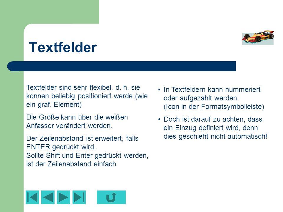 Textfelder Textfelder sind sehr flexibel, d. h. sie können beliebig positioniert werde (wie ein graf. Element)