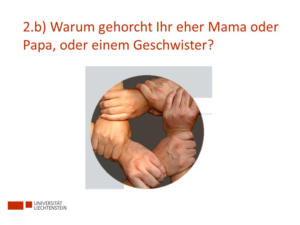 2.b) Warum gehorcht Ihr eher Mama oder Papa, oder einem Geschwister