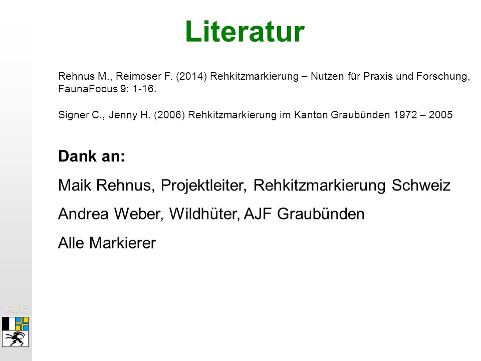 Literatur Rehnus M., Reimoser F. (2014) Rehkitzmarkierung – Nutzen für Praxis und Forschung, FaunaFocus 9: 1-16.