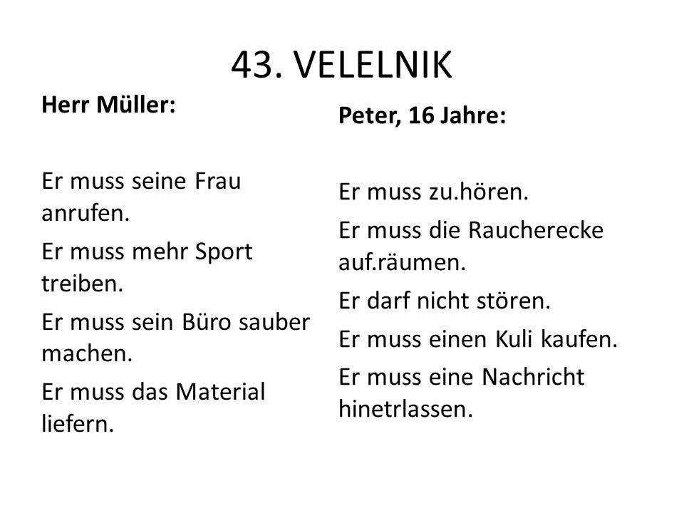 43. VELELNIK Herr Müller: Er muss seine Frau anrufen. Er muss mehr Sport treiben. Er muss sein Büro sauber machen. Er muss das Material liefern.
