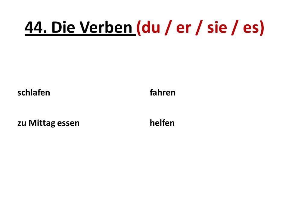 44. Die Verben (du / er / sie / es)