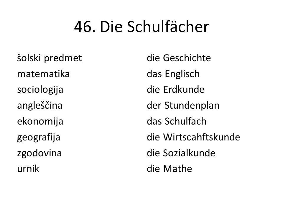 46. Die Schulfächer šolski predmet matematika sociologija angleščina ekonomija geografija zgodovina urnik