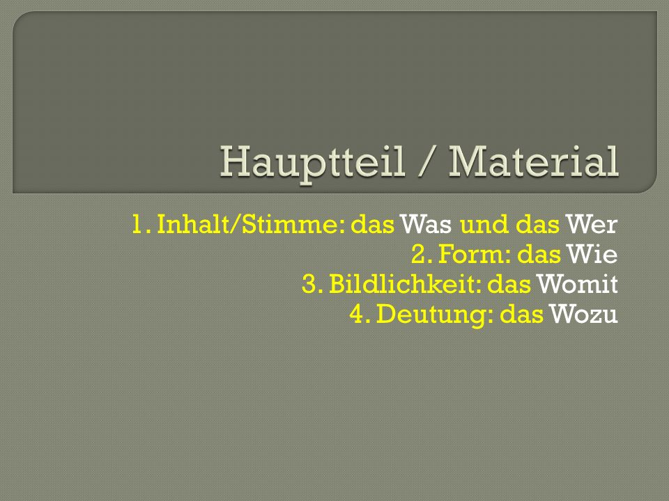 Hauptteil / Material 1. Inhalt/Stimme: das Was und das Wer 2.