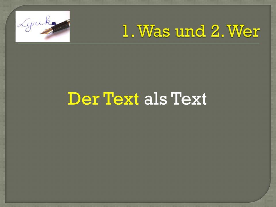 1. Was und 2. Wer Der Text als Text