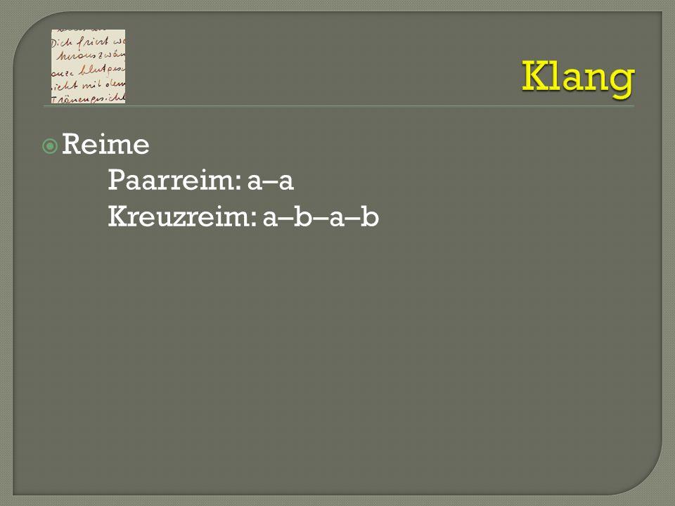 Klang Reime Paarreim: a–a Kreuzreim: a–b–a–b