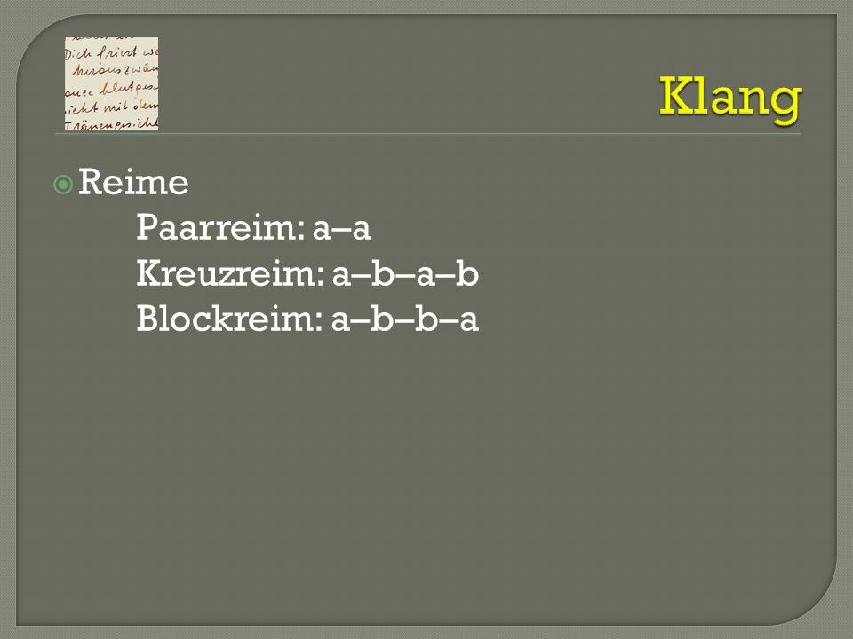 Klang Reime Paarreim: a–a Kreuzreim: a–b–a–b Blockreim: a–b–b–a