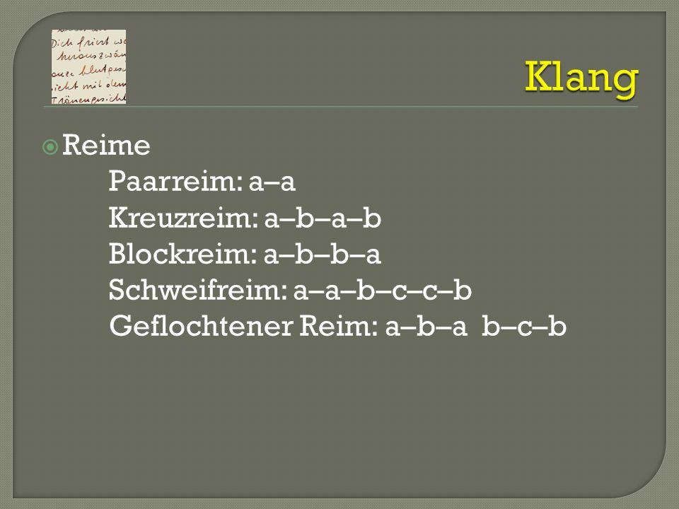 Klang Reime Paarreim: a–a Kreuzreim: a–b–a–b Blockreim: a–b–b–a Schweifreim: a–a–b–c–c–b Geflochtener Reim: a–b–a b–c–b.