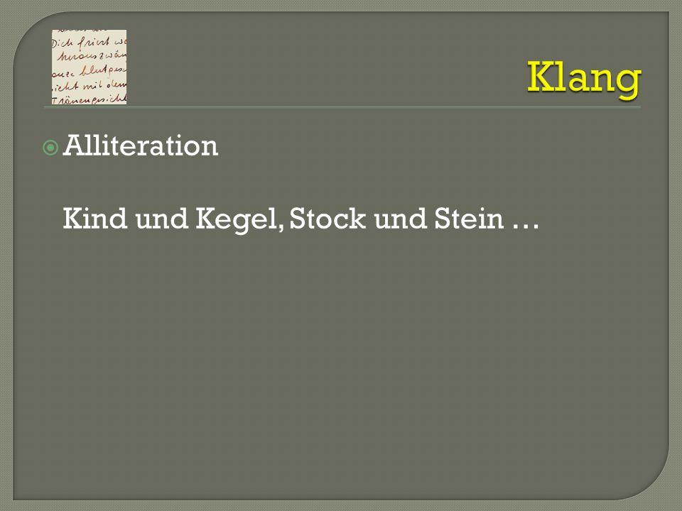 Klang Alliteration Kind und Kegel, Stock und Stein …