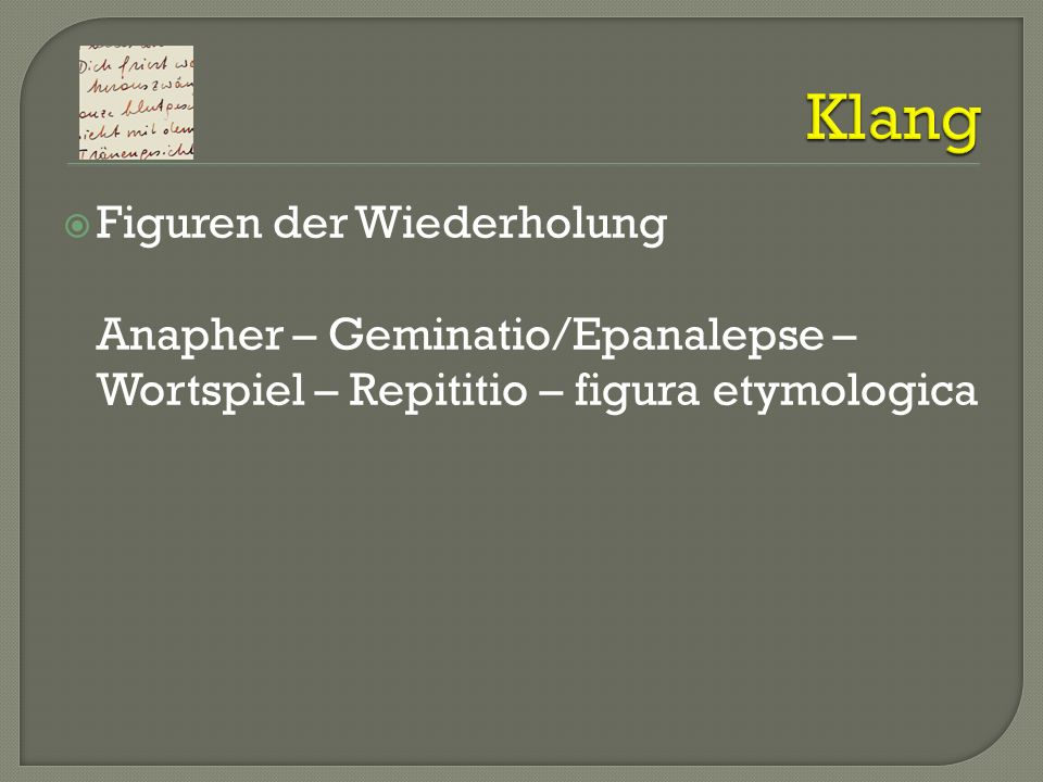 Klang Figuren der Wiederholung Anapher – Geminatio/Epanalepse – Wortspiel – Repititio – figura etymologica.