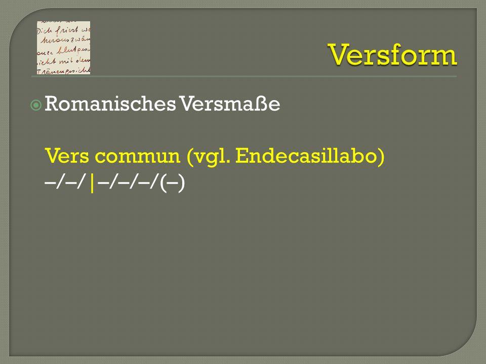 Versform Romanisches Versmaße Vers commun (vgl. Endecasillabo) –/–/|–/–/–/(–)