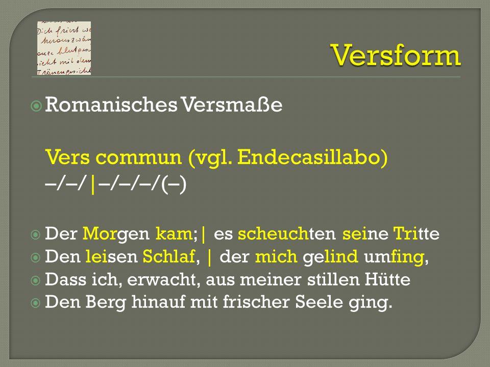 Versform Romanisches Versmaße Vers commun (vgl. Endecasillabo) –/–/|–/–/–/(–) Der Morgen kam;| es scheuchten seine Tritte.