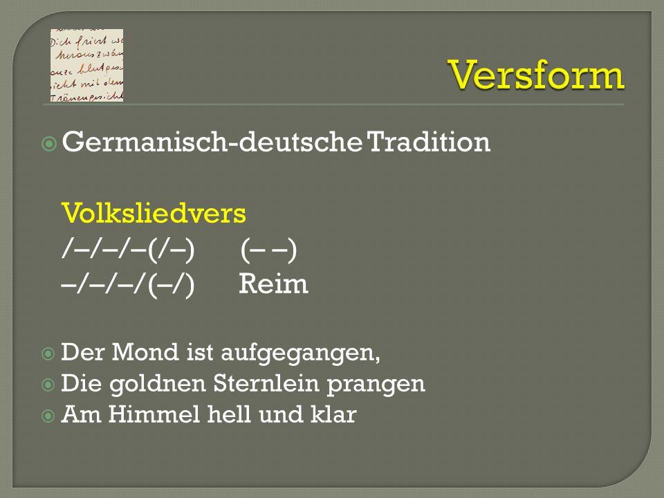 Versform Germanisch-deutsche Tradition Volksliedvers /–/–/–(/–) (– –) –/–/–/(–/) Reim. Der Mond ist aufgegangen,