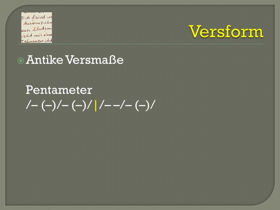 Versform Antike Versmaße Pentameter /– (–)/– (–)/|/– –/– (–)/