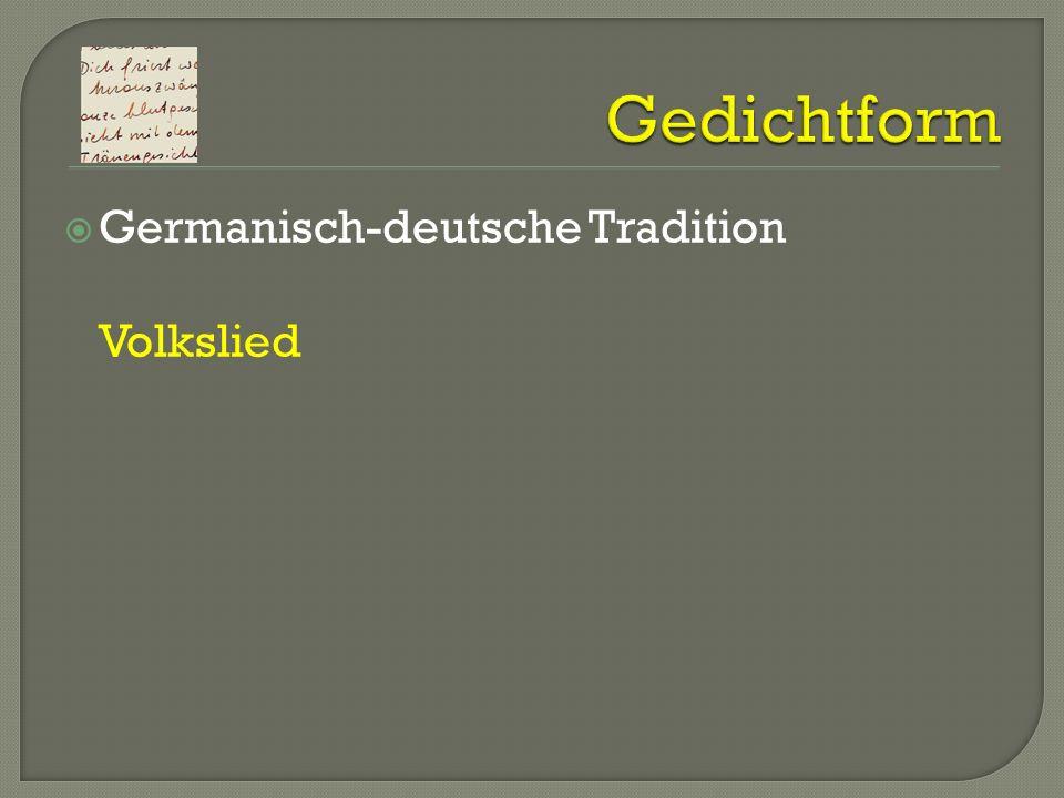 Gedichtform Germanisch-deutsche Tradition Volkslied meist vierzeilig