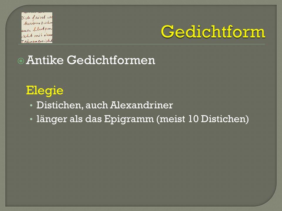 Gedichtform Antike Gedichtformen Elegie Distichen, auch Alexandriner
