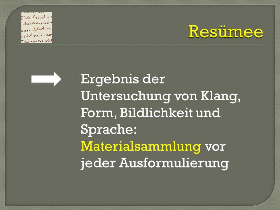 Resümee Ergebnis der Untersuchung von Klang, Form, Bildlichkeit und Sprache: Materialsammlung vor.