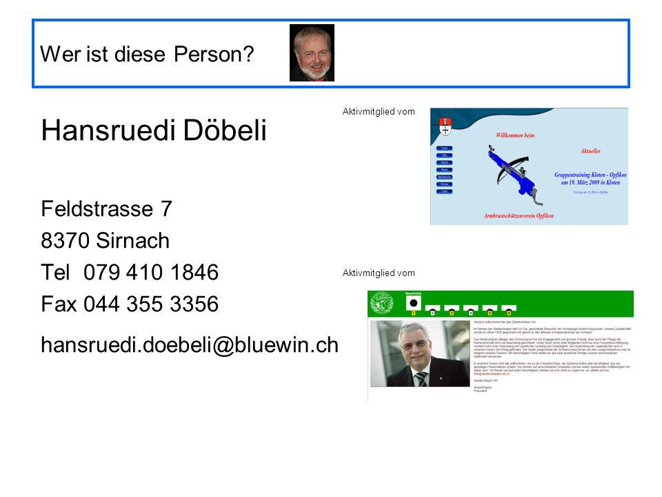 Hansruedi Döbeli Wer ist diese Person Feldstrasse 7 8370 Sirnach