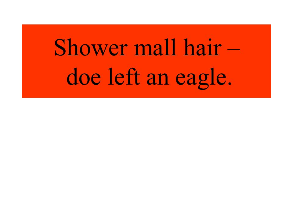 Shower mall hair – doe left an eagle.