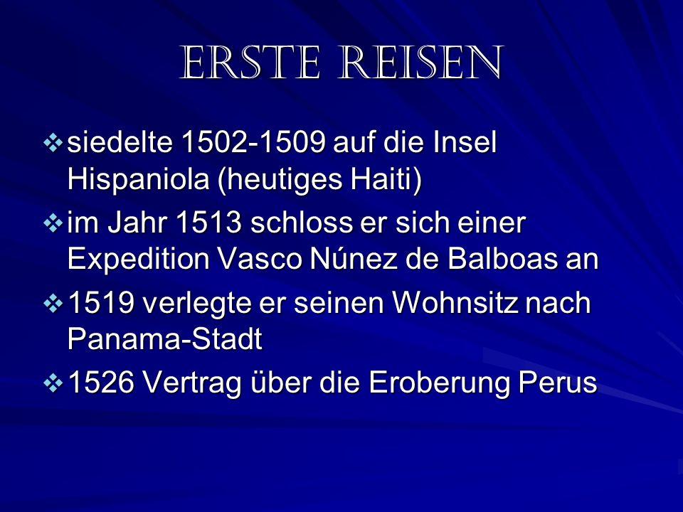 ERSTE REISEn siedelte 1502-1509 auf die Insel Hispaniola (heutiges Haiti) im Jahr 1513 schloss er sich einer Expedition Vasco Núnez de Balboas an.