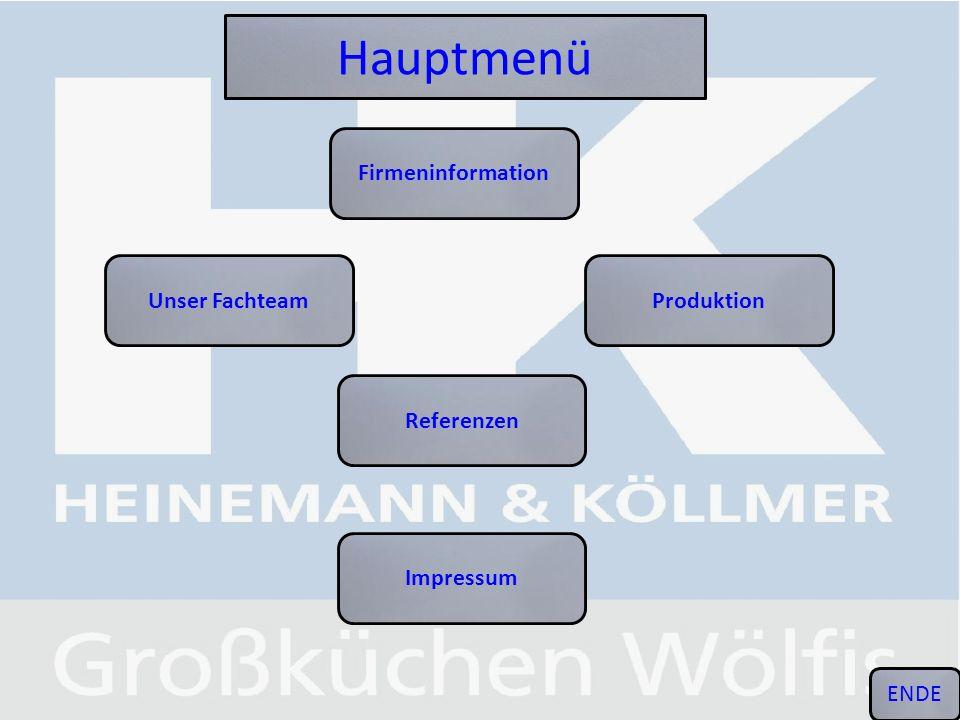 Hauptmenü Firmeninformation Unser Fachteam Produktion Referenzen