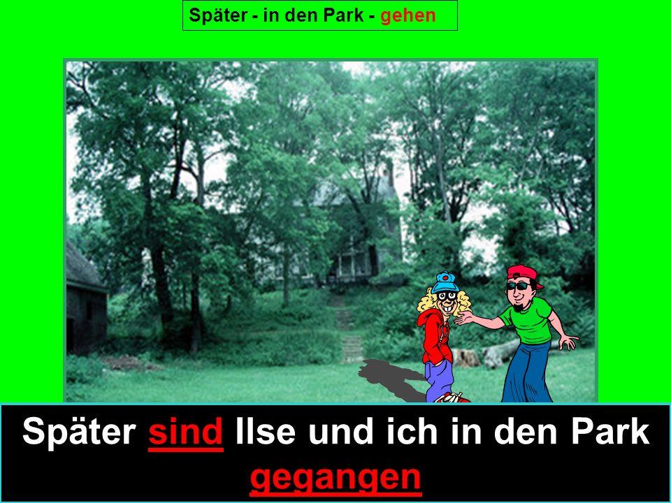 Später sind Ilse und ich in den Park gegangen