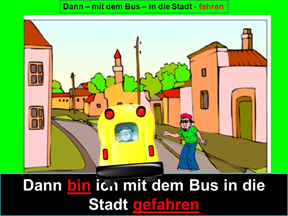 Dann bin ich mit dem Bus in die Stadt gefahren