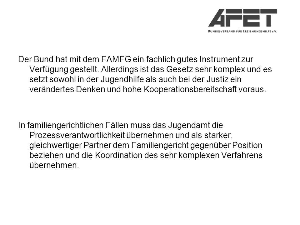 Der Bund hat mit dem FAMFG ein fachlich gutes Instrument zur Verfügung gestellt. Allerdings ist das Gesetz sehr komplex und es setzt sowohl in der Jugendhilfe als auch bei der Justiz ein verändertes Denken und hohe Kooperationsbereitschaft voraus.