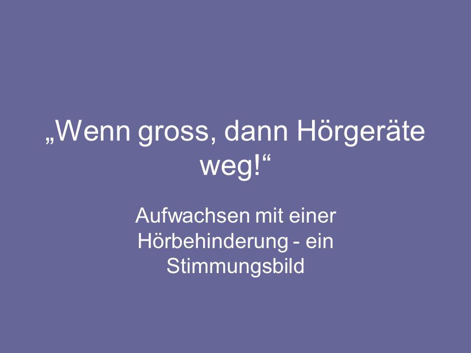 """""""Wenn gross, dann Hörgeräte weg!"""