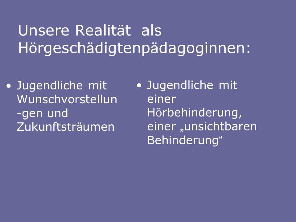 Unsere Realität als Hörgeschädigtenpädagoginnen: