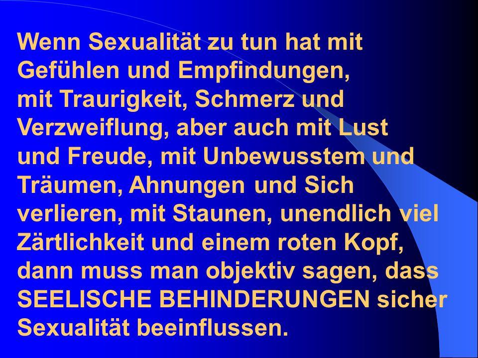 Wenn Sexualität zu tun hat mit Gefühlen und Empfindungen,