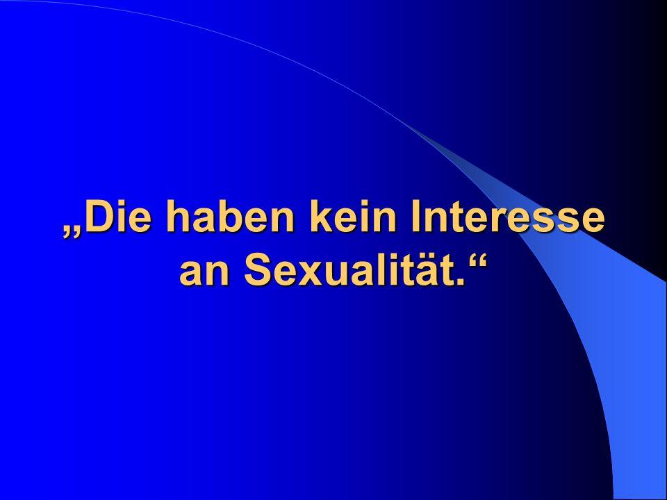 """""""Die haben kein Interesse an Sexualität."""