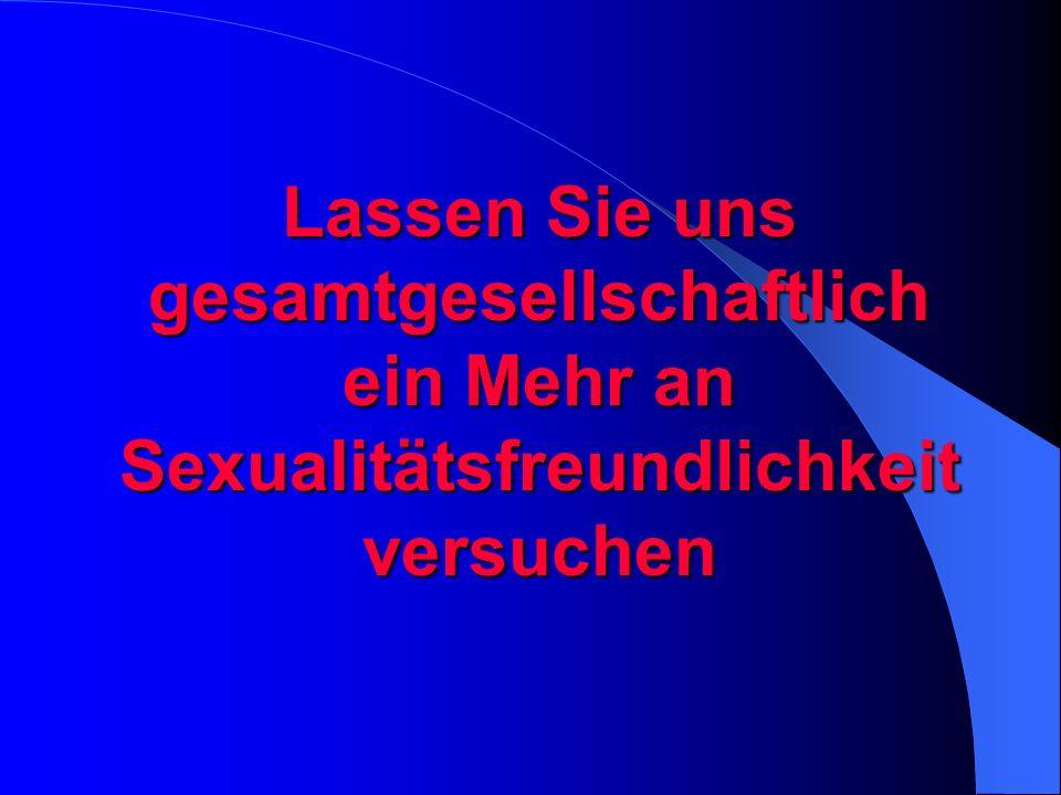 Lassen Sie uns gesamtgesellschaftlich ein Mehr an Sexualitätsfreundlichkeit versuchen